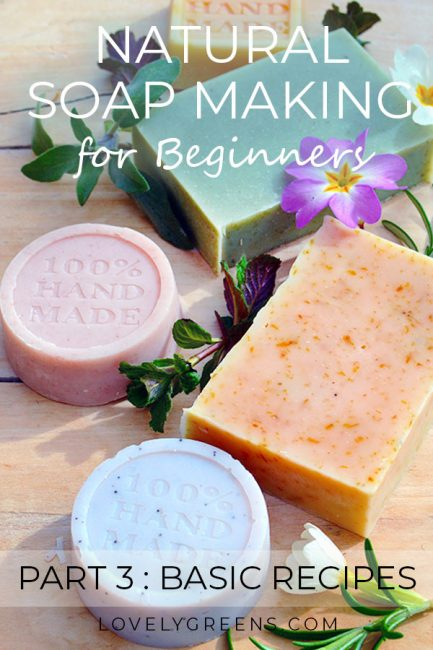 Natural Soapmaking for Beginners: Basic Soap Recipes & Formulating Your Own #lovelygreens #soap #soapmaking #naturalsoapmaking #makesoap