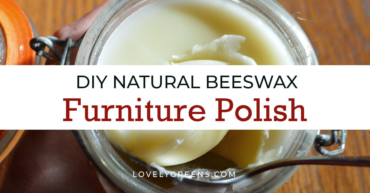 How to Make Natural Beeswax Furniture Polish • Lovely Greens