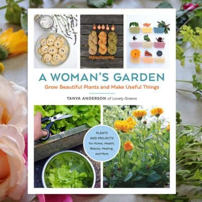 A Woman's Garden, a new book from Tanya Anderson of Lovely Greens, covers seven categories of useful plants, over thirty-five plant-based projects and recipes, and features women gardeners from around the world #gardening #herbs #gardeningideas #DIY